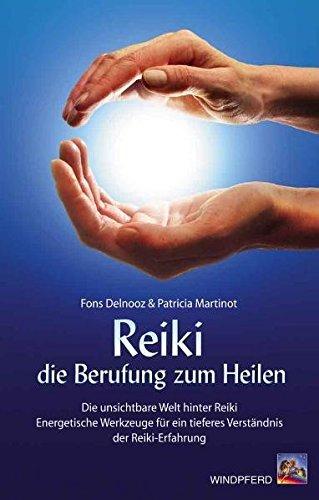 9783893854097: Reiki - die Berufung zum Heilen: Die unsichtbare Welt hinter Reiki. Energetische Werkzeuge f�r ein tieferes Verst�ndnis der Reiki-Erfahrung