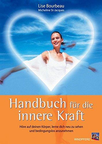 9783893854608: Handbuch f�r die innere Kraft: H�re auf deinen K�rper, lerne dich neu zu sehen und bedingungslos anzunehmen