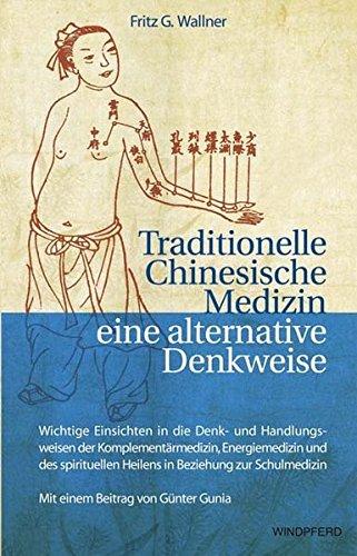 9783893855131: Traditionelle Chinesische Medizin – eine alternative Denkweise: Wichtige Einsichten in die Denk- und Handlungsweisen der Komplementärmedizin, ... Heilen in Beziehung zur Schulmedizin