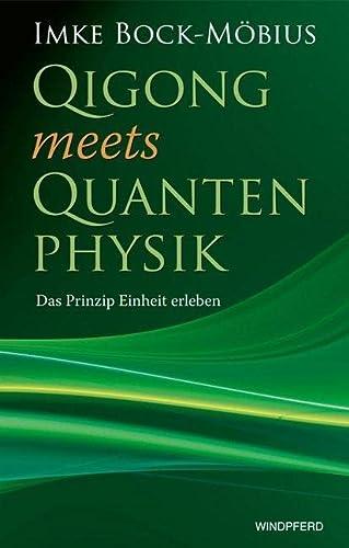 Qigong meets Quantenphysik : das Prinzip Einheit: Bock-Möbius, Imke:
