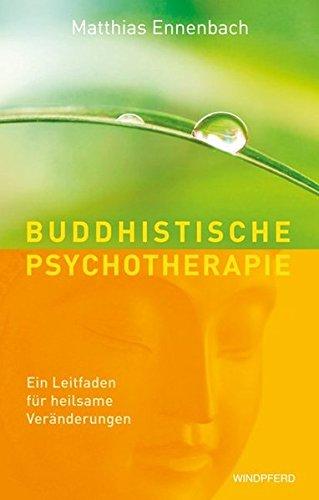 Buddhistische Psychotherapie : Ein Leitfaden für heilsame Veränderungen - Matthias Ennenbach