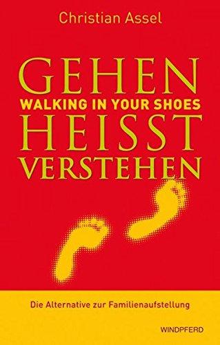 Gehen heit verstehen - Walking in Your Shoes: Die Alternative zur Familienaufstellung - Assel, Christian