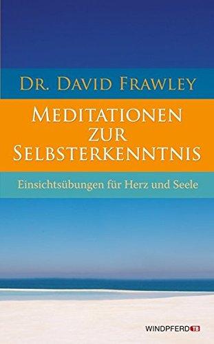 9783893856671: Meditationen zur Selbsterkenntnis: Einsichtsübungen für Herz und Seele
