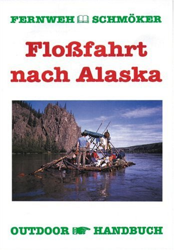 9783893921478: Floßfahrt nach Alaska