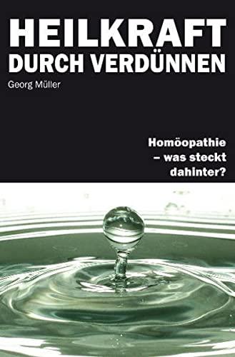9783893972227: Heilkraft durch Verdünnen: Homöopathie - was steckt dahinter?