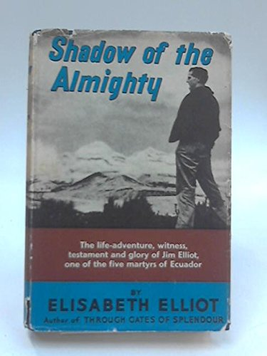 Shadow of the Almighty - The Life and Testament of Jim Elliot (9783893973194) by Elisabeth Elliot