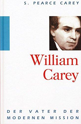 William Carey : der Vater der modernen Mission. S. Pearce Carey. [Übers.: Benedikt Peters] - Carey, Samuel Pearce
