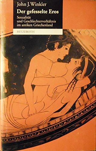 9783893980857: Der gefesselte Eros. Sexualit�t und Geschlechterverh�ltnis im antiken Griechenland
