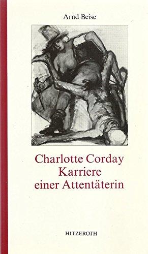 Charlotte Corday - Karriere einer Attentäterin - Arnd Beise