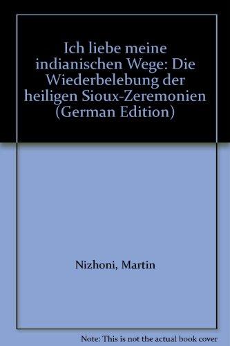 9783893990863: Ich liebe meine indianischen Wege: Die Wiederbelebung der heiligen Sioux-Zeremonien (German Edition)