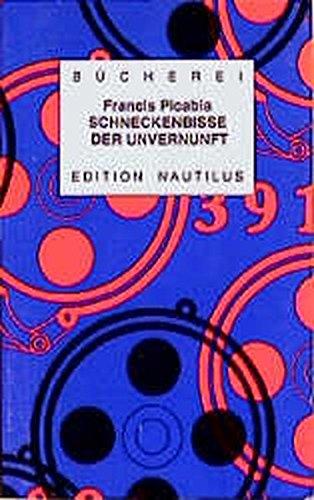 Schneckenbisse der Unvernunft: Schriften: Francis Picabia