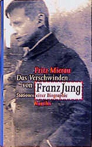 9783894012946: Das Verschwinden des Franz Jung: Stationen einer Biographie
