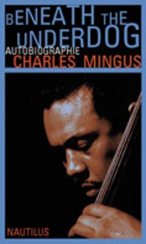 Beneath the Underdog: Charles Mingus
