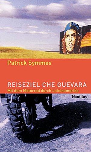 9783894014643: Reiseziel Che Guevara: Mit dem Motorrad durch Lateinamerika