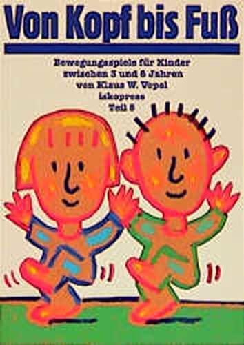 9783894033651: Bewegungsspiele fur Kinder von 3 bis 6 Jahren: Bewegungsspiele fur Kinder, 5 Bde., Bd.5, Von Kopf bis Fuß: TEIL 5