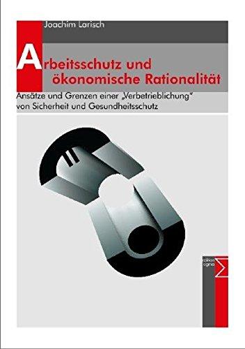 9783894045661: Arbeitsschutz und �konomische Rationalit�t: Ans�tze und Grenzen einer