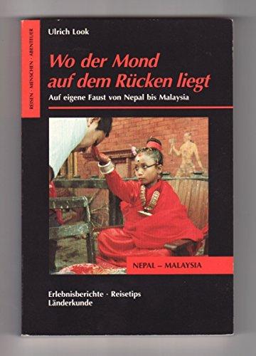 9783894050382: Wo Der Mond Auf Dem Rücken Liegt: Auf Eigene Faust Von Nepal Bis Malaysia