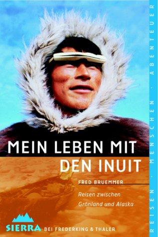 Mein Leben mit den Inuit: Reisen zwischen Grönland und Alaska Bruemmer, Fred