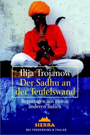 9783894051297: Der Sadhu an der Teufelswand: Reportagen aus einem anderen Indien (Reisen, Menschen, Abenteuer)