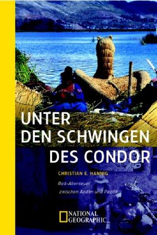 9783894051334: Unter den Schwingen des Condor: Rad-Abenteuer zwischen Anden und Pazifik