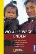9783894052171: Wo alle Wege enden: Allein mit dem Fahrrad durch die Mongolei, China und Vietnam