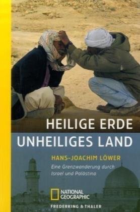 9783894052713: Heilige Erde, unheiliges Land: Eine Grenzwanderung durch Israel und Palästina