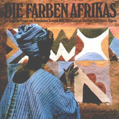 9783894053239: Die Farben Afrikas: Die Kunst der Frauen von Mauretanien, Senegal, Mali, Elfenbeinküste, Burkina Faso, Ghana, Nigeria