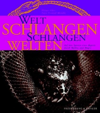 9783894053994: Weltschlangen, Schlangenwelten. Auf den Spuren eines Reptils durch Mythos und Magie.