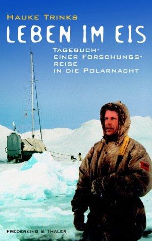 Leben im Eis. Tagebuch einer Forschungsreise in die Polarnacht - signiert: Trinks, Hauke