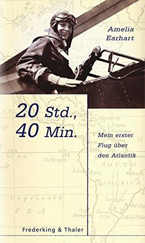 20 Std., 40 Min. - Mein erster Flug über den Atlantik. Aus dem Amerikanischen von Theresian Übelhör. - Earhart, Amelia