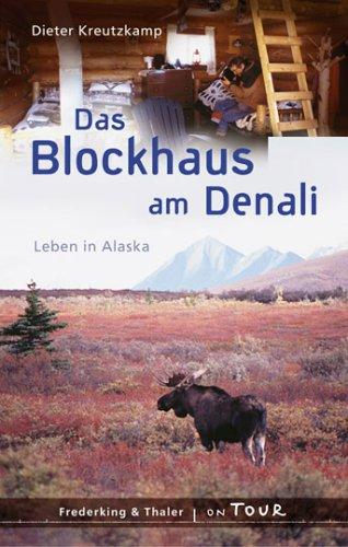 9783894054878: Das Blockhaus am Denali: Leben in Alaska