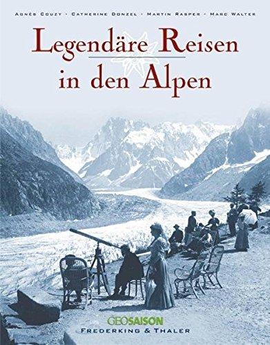Legendäre Reisen in den Alpen.: Couzy, Agnes: