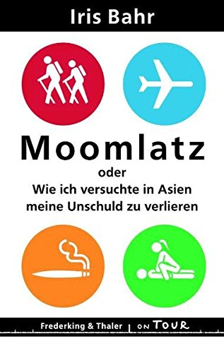 Moomlatz oder wie ich versuchte in Asien: Bahr, Iris:
