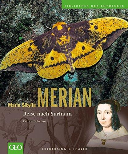 Maria Sibylla Merian : Reise nach Surinam. Red.: Barbara Münch-Kienast / Bibliothek der Entdecker. - Schubert, Kathrin