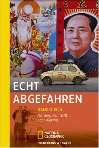 9783894058340: Echt abgefahren: Mit dem Fiat 500 nach Peking