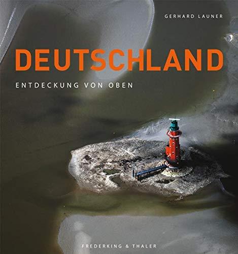Deutschland. Entdeckung von oben.: Von Gerhard Launer. München 2011.
