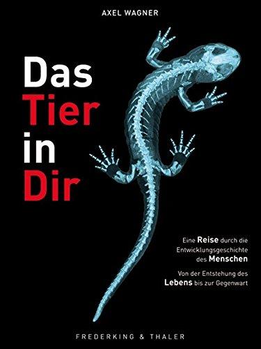 9783894059484: Das Tier in dir: Eine Reise durch die Entwicklungsgeschichte des Menschen - von der Entstehung des Lebens bis zur Gegenwart