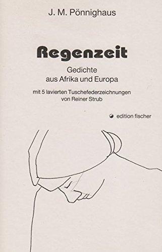 Regenzeit: Gedichte aus Afrika und Europa: Jörg M. Pönnighaus