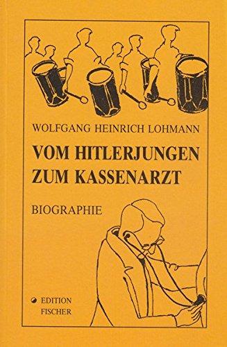 Vom Hitlerjungen Zum Kassenarzt: Lohmann, Wolfgang Heinrich: