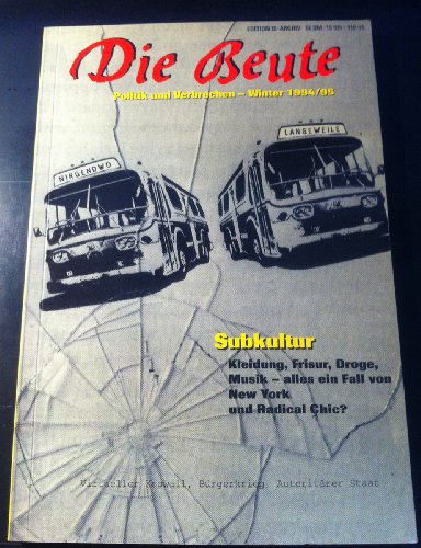 Die Beute 4. Politik und Verbrechen: Schwerpunkt: Subkultur: Diedrich Diederichsen; Karl Nagel; ...