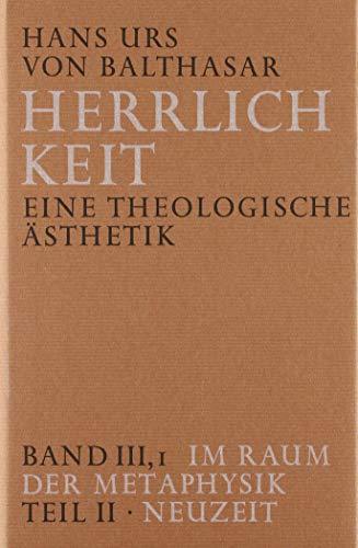 Herrlichkeit. Eine theologische Ästhetik / Im Raum der Metaphysik: Neuzeit (Hardback): Hans Urs Von...