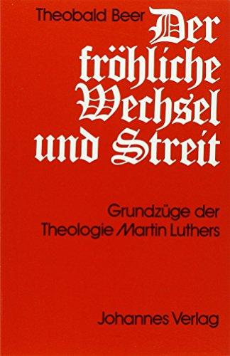 9783894110864: Der fröhliche Wechsel und Streit: Grundzüge der Theologie Martin Luthers