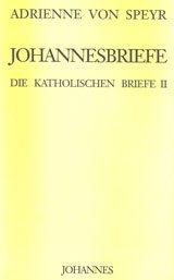 Die katholischen Briefe / Die Johannesbriefe: Adrienne von Speyr