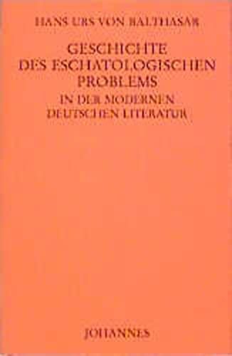 Geschichte des eschatologischen Problems in der modernen deutschen Literatur: Hans U von Balthasar