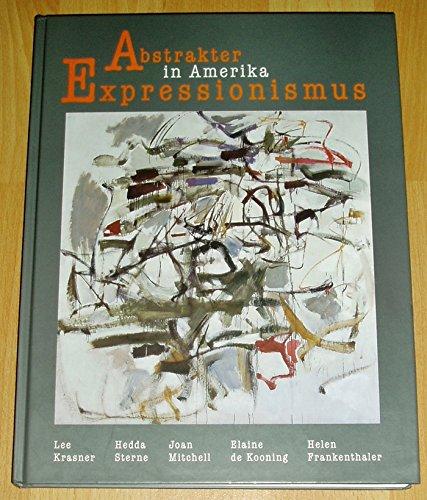 Abstrakter Expressionismus in Amerika. Ausstellungs-Katalog. - Lee Krasner, Elaine de Kooning, Hedda Sterne, Joan Mitchell, Helen Frankenthaler