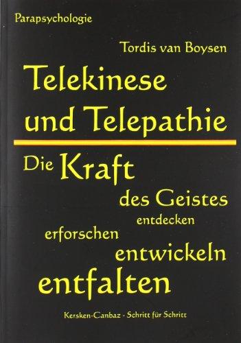 9783894231033: Telekinese und Telepathie: Die Kraft des Geistes entdecken, erforschen, entwickeln, entfalten