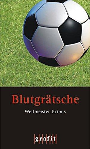 Blutgrätsche: Weltmeister-Krimis. Anthologie: Bottini, Oliver, Eckert,
