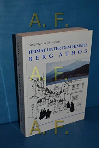 Heimat unter dem Himmel - Berg Athos: Löhneysen,Wolfgang von