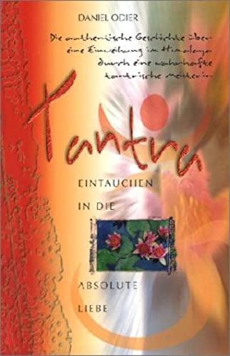 9783894272463: Tantra - Eintauchen in die absolute Liebe: Die authentische Geschichte über eine Einweihung im Himalaya durch eine wahrhafte tantrische Meisterin