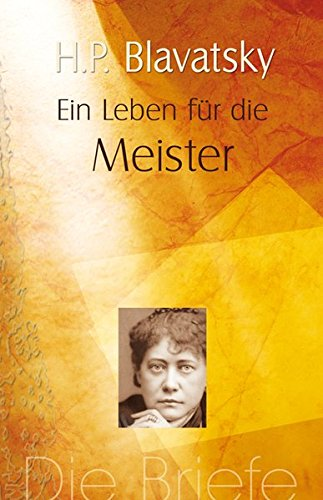 Ein Leben für die Meister: Die Briefe (9783894274900) by Helena P. Blavatsky